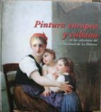 El libro de Pintura europea y cubana en las colecciones del museo nacional de la habana.catálogo de la exposición celebrada en madrid del 13 de noviembre de 1997 al 11 de enero de 1998 autor VV. AA. PDF!