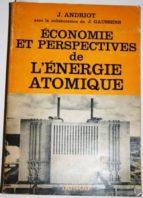El libro de Economie et perspectives de l´energie atomique. avec la collaboration de j. gaussens. préface de p. guillaumat. avant-propos de j. couture & r. hirsch autor J ANDRIOT DOC!