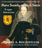 maria stuarda regina di scozia: il regno dimenticato (ebook) 9781547502158