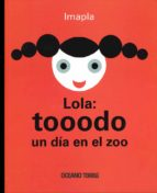 lola: tooodo un dia en el zoo imma pla 9786074008258