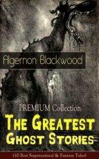 premium collection   the greatest ghost stories of algernon blackwood (10 best supernatural & fantasy tales) (ebook) 9788026843658