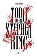 El libro de Todo sobre stephen king autor ARIEL BOSI EPUB!