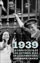 1939. la cara oculta de los últimos días de la guerra civil (ebook)-jose maria zavala-9788401347658