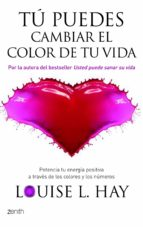 tu puedes cambiar el color de tu vida: potencia tu energia positi va a traves de los colores y los numeros louise l. hay 9788408080558
