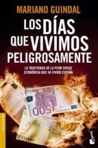 los dias que vivimos peligrosamente: la trastienda de la peor cri sis economica que ha vivido españa-mariano guindal-9788408123958