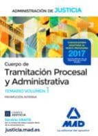CUERPO DE TRAMITACION PROCESAL Y ADMINISTRATIVA (PROMOCION INTERNA) DE LA ADMINISTRACION DE JUSTICIA: TEMARIO (VOL. 1)
