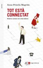 tot esta connectat: histories curioses de la vida moderna-ana priscila magriña-9788415307358