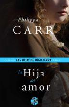 la hija del amor (ebook)-philippa carr-9788415997658
