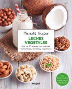 leches vegetales: mas de 80 recetas con cereales, frutos secos, semillas y legumbres-mercedes blasco-9788416267958