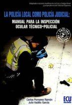 policia local como policia judicial. manual para la inspeccion oc ular tecnico policial 2017-julio; pomares ramón, carlos vadillo garcía-9788416704958