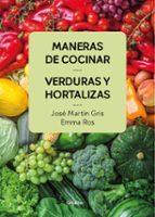 maneras de cocinar verduras y hortalizas jose martin gris emma ros 9788416895458