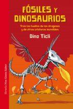 fosiles y dinosaurios: tras las huellas de los dragones y de otras criaturas increibles dino ticli 9788417151058