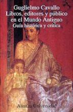 libros, editores y publico en el mundo antiguo guglielmo cavallo 9788420628158