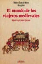 el mundo de los viajeros medievales miguel angel ladero quesada 9788420744858