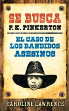 se busca p.k.pinkerton: el caso de los bandidos asesinos caroline lawrence 9788424641658