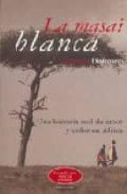 la masai blanca: una historia real de amor y dolor en africa-corinne hofmann-9788425399558