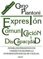 expresion, comunicacion y discapacidad: modelos pedagogicos y did acticos para la integracion escolar y solar carlo piantoni 9788427712058