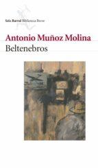 beltenebros antonio muñoz molina 9788432208058