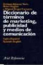 diccionario de terminos de marketing, publicidad y medios de comu nicacion: ingles español, spanish english enrique alcaraz varo brian hughes miguel angel campos 9788434405158
