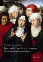 El libro de Ignacio de loyola y las mujeres: benefactoras, jesuitas y fundadoras autor ANTONIO GIL AMBRONA EPUB!