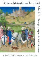 arte e historia en la edad media (i): tiempo, espacio, institucio nes giuseppe sergi 9788446024958