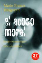 el acoso moral: el maltrato psicologico en la vida cotidiana (24ª ed.)-marie-france hirigoyen-9788449307058