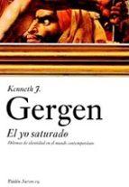 el yo saturado: dilemas de identidad en el mundo contemporaneo-kenneth j. gergen-9788449318658