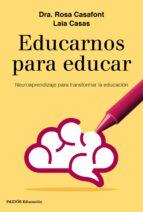 educarnos para educar: neuroaprendizaje para transformar la educacion rosa casafont laia casas 9788449333958