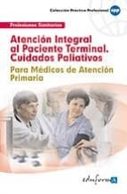 atencion integral al paciente terminal (cuidados paliativos). par a medicos de atencion primaria-9788466599658