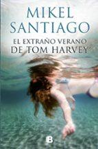el extraño verano de tom harvey mikel santiago 9788466661058