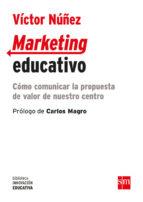 marketing educativo: como comunicar la propuesta de valor de nuestro centro victor nuñez fernandez 9788467593358