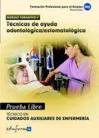 pruebas libres para la obtencion del titulo de tecnico de cuidado s auxiliares de enfermeria: tecnicas de ayuda odontologica/estomatologica. ciclo formativo de grado medio: cuidados auxiliares de enfer 9788467656558