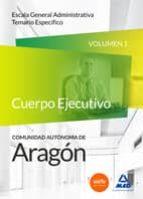 CUERPO DE ADMINISTRATIVOS DE COMUNIDAD AUTÓNOMA DE ARAGÓN. ESCALA GENERAL ADMINISTRATIVA. TEMARIO ESPECÍFICO. VOLUMEN 1