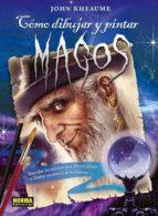 como dibujar y pintar magos-john rheaume-9788467909258