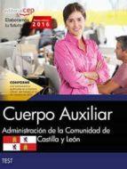 CUERPO AUXILIAR DE LA ADMINISTRACION DE LA COMUNIDAD DE CASTILLA Y LEON. TEST