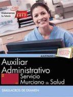 auxiliar administrativo. servicio murciano de salud. simulacros de examen 9788468180458