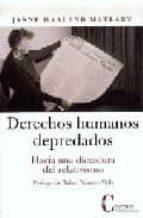 derechos humanos depredados. hacia una dictadurta del relativismo (prologo de janne haaland matlary 9788470575358