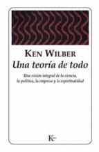 una teoria de todo: una vision integral de la ciencia, la politic ken wilber 9788472454958