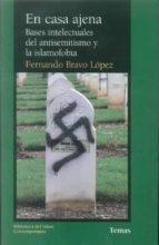 en casa ajena: bases intelectuales del antisemitisimo y la islamo fobia fernando bravo lopez 9788472905658