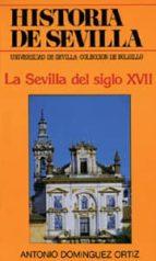 la sevilla del siglo xvii (3ª ed.) antonio dominguez ortiz 9788474053258