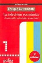 la television economica: financiacion, estrategias y mercados-enrique bustamante-9788474327458