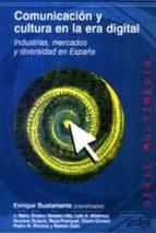 comunicacion y cultura en la era digital: industrias, mercados y diversidad en españa 9788474329858