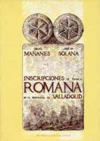 inscripciones de epoca romana de la provincia de valladolid-tomas mañanes-jose mª solana-9788477628958