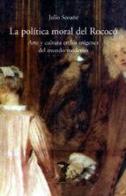 la politica moral del rococo: arte y cultura en los origenes del mundo moderno-julio seoane pinilla-9788477746058