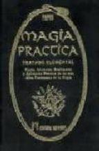 magia practica: tratado elemental: teoria, iniciacion, realizacio n y aplicacion practica de los mas altos fenomenos de la magia (t. i) gerard (papus) encausse 9788479103958