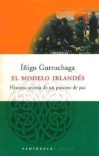el modelo irlandes: historia secreta de un proceso de paz-iñigo gurruchaga-9788483071458