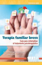terapia familiar breve: guia para sistematizar el tratamiento ter apeutico jose luis rodriguez maria venero 9788483169858