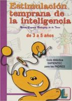 estimulacion temprana de la inteligencia (de 3 a 5 años): guia di dactica sapientec para los padres)-marta e. rodriguez de la torre-9788484831358
