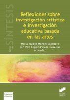 reflexiones sobre investigación artística e investigación educati va basada en las artes-mª isabel moreno montoro-9788490774458