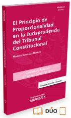 el principio de proporcionalidad en la jurisprudencia del tribuna l constitucional-markus gonzalez beilfuss-9788490986158